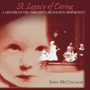 A Legacy of Caring - A History of the Children's Aid Society of Toronto ebook by Children's Aid Society Foundation,Gail Aitken,Donald F. Bellamy,John McCullagh