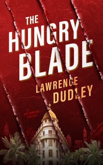 The Hungry Blade - A Roy Hawkins Thriller ebook by Lawrence Dudley