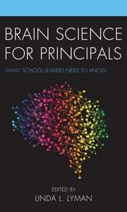 Brain Science for Principals - What School Leaders Need to Know ebook by Linda L. Lyman