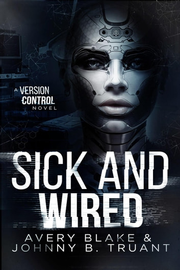 Sick and Wired - Version Control ebook by Avery Blake,Johnny B. Truant