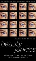 Beauty Junkies ebook by Alex Kuczynski