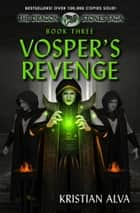 Vosper's Revenge: Book Three of the Dragon Stone Saga ebook by Kristian Alva