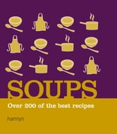 Soups - Over 200 of the Best Recipes ebook by Hamlyn