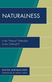 "Naturalness - Is the ""Natural"" Preferable to the ""Artificial""? ebook by Dieter Birnbacher"