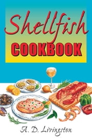 Shellfish Cookbook ebook by A. D. Livingston
