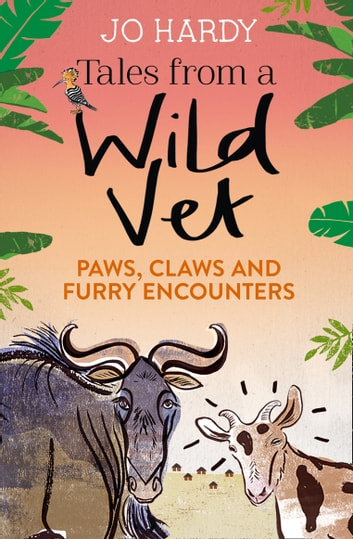 Tales from a Wild Vet: Paws, claws and furry encounters eBook by Jo Hardy,Caro Handley