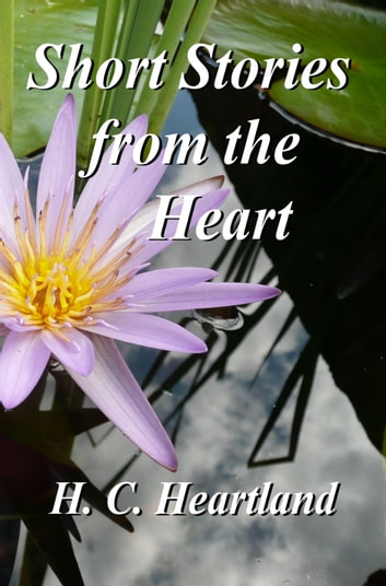 Short Stories from the Heart ebook by H. C. Heartland