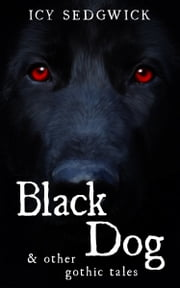 Black Dog & Other Gothic Tales ebook by Icy Sedgwick