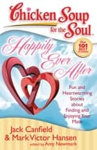 Chicken Soup for the Soul: Happily Ever After - Fun and Heartwarming Stories about Finding and Enjoying Your Mate ebook by Jack Canfield, Mark Victor Hansen, Amy Newmark