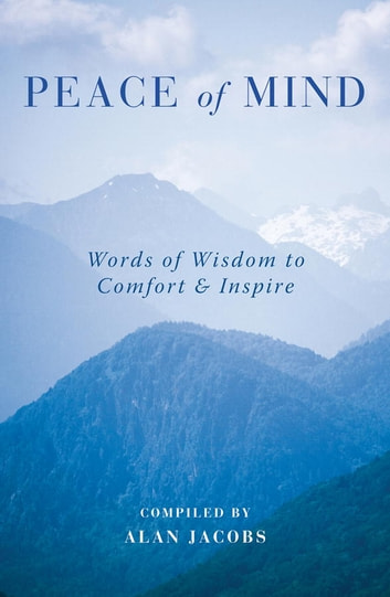 Peace of Mind - Inspiring and Uplifting Words for Troubled Times eBook by