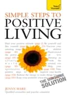 Simple Steps to Positive Living: Teach Yourself ebook by Jenny Hare