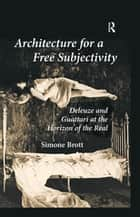 Architecture for a Free Subjectivity ebook by Simone Brott