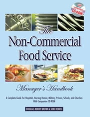 The Non-Commercial Food Service Manager's Handbook: A Complete Guide for Hospitals, Nursing Homes, Military, Prisons, Schools, and Churches ebook by Brown, Douglas Robert