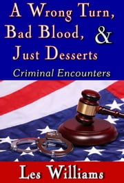 A Wrong Turn, Bad Blood, & Just Desserts ebook by Les Williams