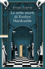 Le sette morti di Evelyn Hardcastle eBook by Stuart Turton, Federica Oddera