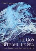 God Beneath The Sea ebook by Leon Garfield, Edward Blishen, Charles Keeping