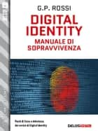 Digital Identity - Manuale di sopravvivenza ebook by G.P. Rossi