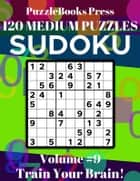 PuzzleBooks Press Sudoku – Volume 9 - 120 Medium Puzzles - Train Your Brain! eBook by PuzzleBooks Press