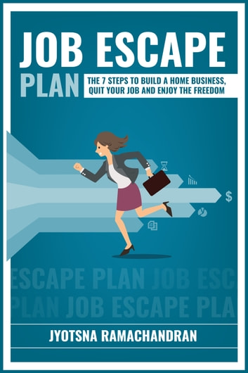 Job Escape Plan: The 7 Steps to Build a Home Business, Quit your Job and Enjoy the Freedom: Includes Interviews of John Lee Dumas, Nick Loper, Rob Cubbon, Steve Scott, Stefan Pylarinos & others! ebook by Jyotsna Ramachandran