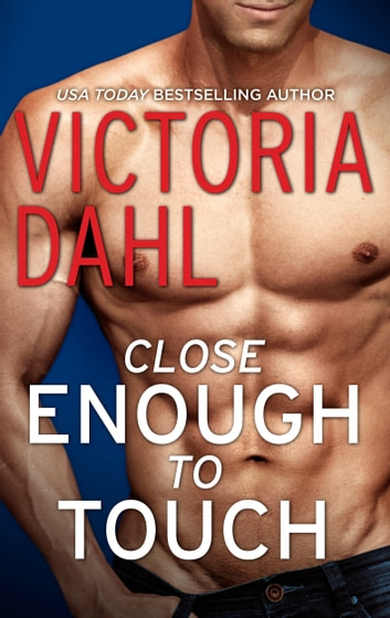 Close Enough to Touch - A Romance Novel ebook by Victoria Dahl