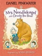 Mrs. Noodlekugel and Drooly the Bear ebook by Daniel Pinkwater, Adam Stower