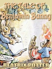 The Tale Of Benjamin Bunny - Free Audiobook Download, Picture Books for Kids, Perfect Bedtime Story, A Beautifully Illustrated Children's Picture Book by age 3-9 ( Original color illustrations since 1904 ) ebook by BEATRIX POTTER