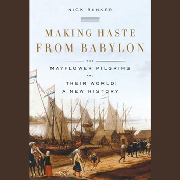 Making Haste from Babylon - The Mayflower Pilgrims and Their World: A New History audiobook by Nick Bunker