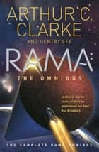 Rama: The Omnibus - The Complete Rama Omnibus ebook by Gentry Lee, Sir Arthur C. Clarke
