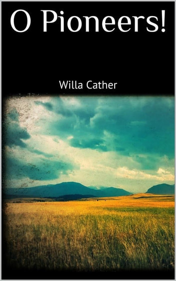 O Pioneers! ekitaplar by Willa Cather