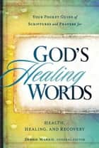 God's Healing Words - Your Pocket Guide of Scriptures and Prayers for Health, Healing, and Recovery ebook by