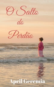 O Salto do Perdão ebook by April Geremia