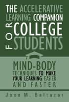 The Accelerative Learning Companion For College Students ebook by Jose M. Baltazar