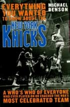 Everything You Wanted to Know About the New York Knicks ebook by Michael Benson, author of The Devil at Genesee Junction
