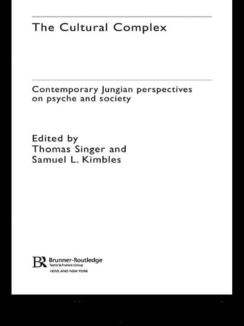 The Cultural Complex - Contemporary Jungian Perspectives on Psyche and Society ebook by