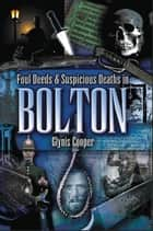 Foul Deeds and Suspicious Deaths in Bolton ebook by Glynis Cooper