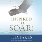 Inspired to Soar! - 101 Daily Readings for Building Your Vision audiobook by T D Jakes