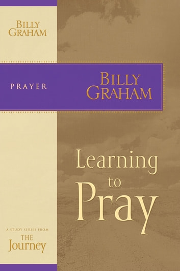 Learning to Pray - The Journey Study Series ebook by Billy Graham