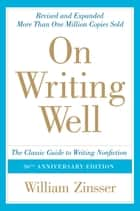 On Writing Well, 30th Anniversary Edition ebook by William Zinsser