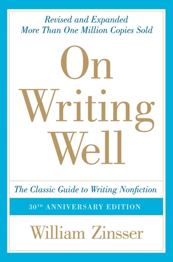 On writing well 30th anniversary edition ebook by william zinsser on writing well 30th anniversary edition an informal guide to writing nonfiction ebook by fandeluxe