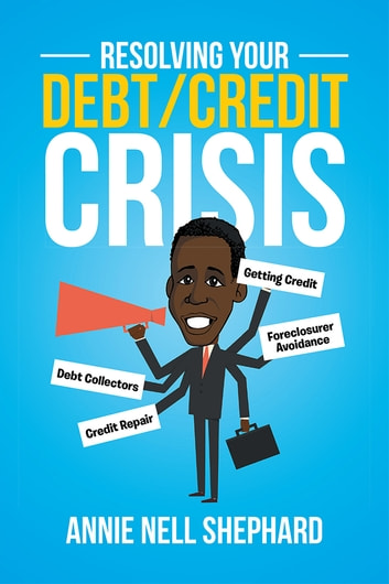 Resolving Your Debt/Credit Crisis ebook by Annie Nell Shephard