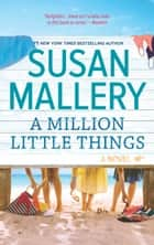 A Million Little Things - A Novel 電子書籍 by Susan Mallery