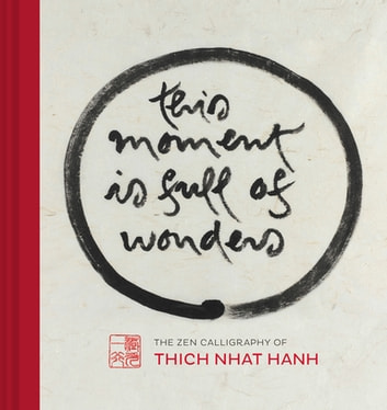 This Moment Is Full of Wonders - The Zen Calligraphy of Thich Nhat Hanh ebook by Thich Nhat Hanh