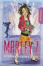 Marley Z and the Bloodstained Violin eBook by Jim Fusilli