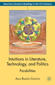 Intuitions in Literature, Technology, and Politics - Parabilities ebook by A. Clinton