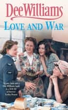 Love And War - War changes one family forever… ebook by Dee Williams