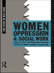Women, Oppression and Social Work - Issues in Anti-Discriminatory Practice ebook by Lesley Day,Mary Langan