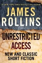 Unrestricted Access - New and Classic Short Fiction eBook by James Rollins