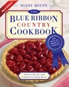 The Blue Ribbon Country Cookbook eBook by Diane Roupe