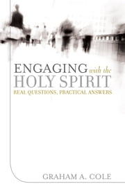 Engaging with the Holy Spirit - Real Questions, Practical Answers ebook by Graham A. Cole,David Peterson