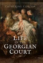 Life in the Georgian Court ebook by